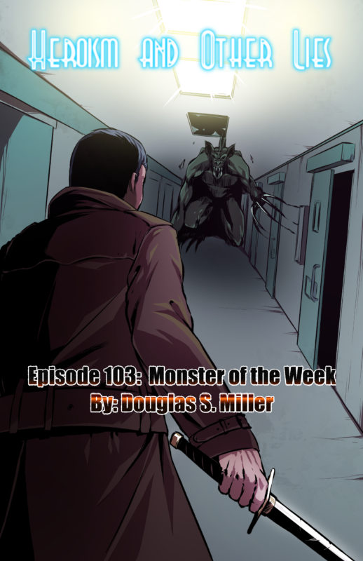 Heroism and Other Lies: Episode 103: Monster of the Week