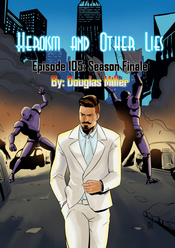 Heroism and Other Lies: Episode 105: Season Finale